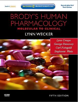 Brody's Human Pharmacology By Wecker, Lynn, Ph.D./ Crespo, Lynn M., Ph.D./ Dunaway, George, Ph.D./ Faingold, Carl, Ph.D./ Watts, Stephanie, Ph.D.